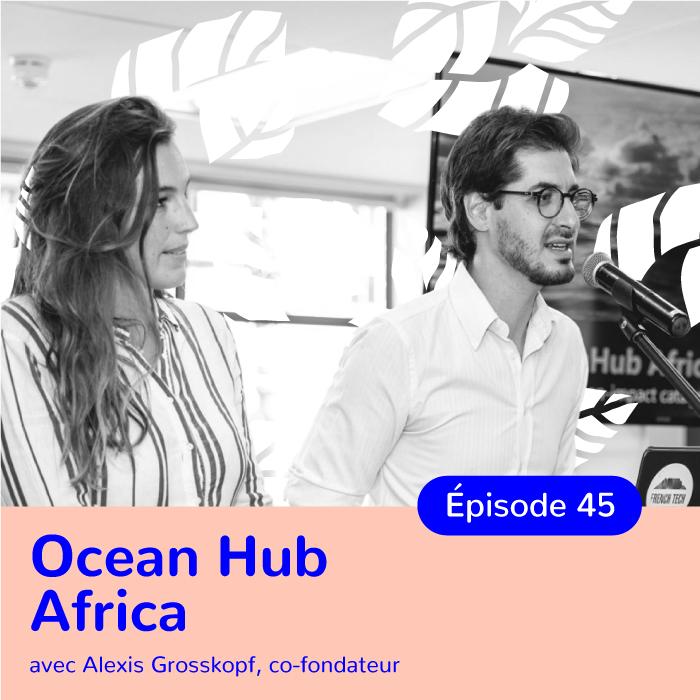 Alexis Grosskopf, co-fondateur de OceanHub Africa, préserver les océans grâce à l'innovation