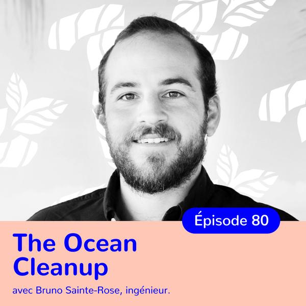 Bruno Sainte-Rose, The Ocean Cleanup, nettoyer les océans grâce à des projets innovants